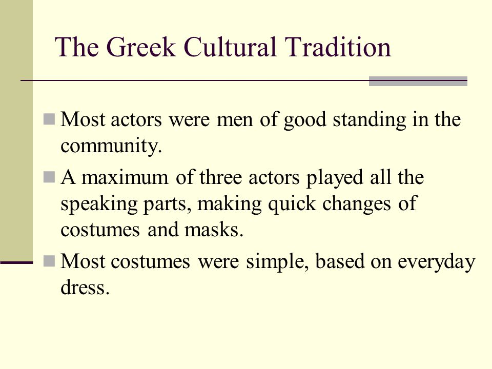 The Greek Cultural Tradition Most actors were men of good standing in the community. A maximum of three actors played all the speaking parts, making q