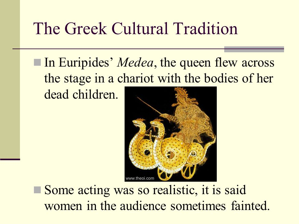 The Greek Cultural Tradition In Euripides' Medea, the queen flew across the stage in a chariot with the bodies of her dead children. Some acting was s