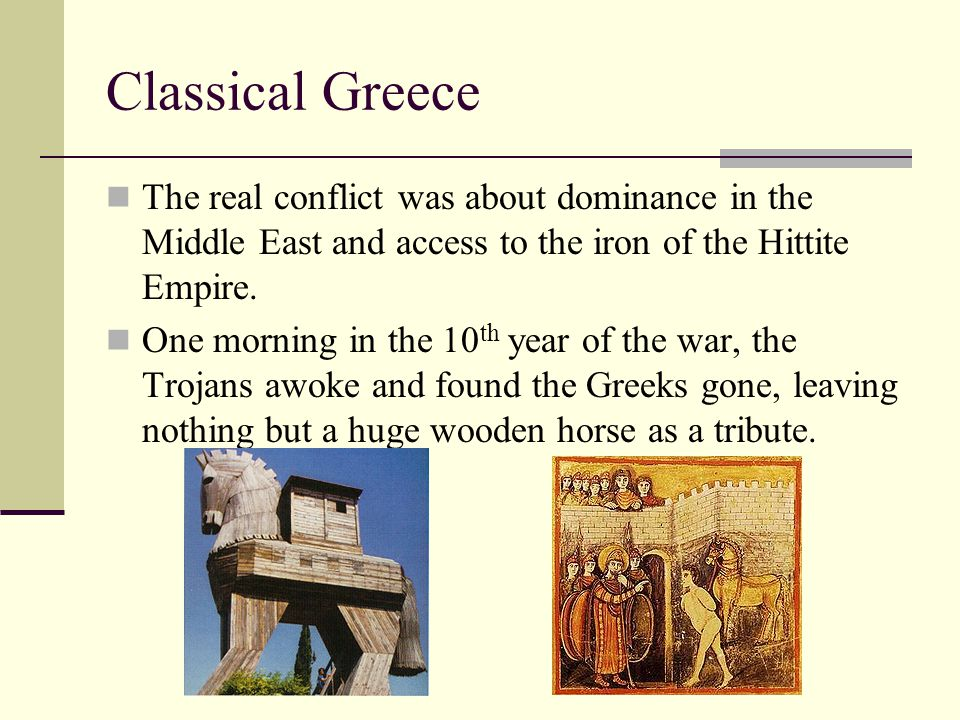 Classical Greece The real conflict was about dominance in the Middle East and access to the iron of the Hittite Empire. One morning in the 10 th year