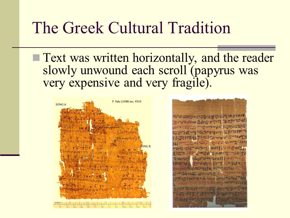 The Greek Cultural Tradition Text was written horizontally, and the reader slowly unwound each scroll (papyrus was very expensive and very fragile).