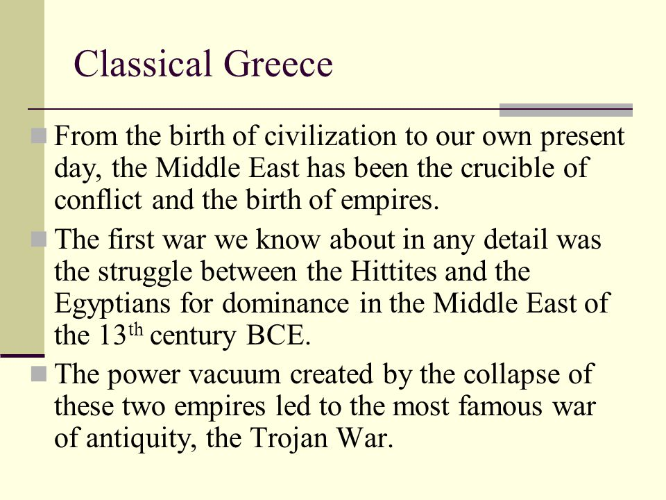 Classical Greece Given the epic grandeur by Homer in the Iliad, the Trojan War was an actual historical event.