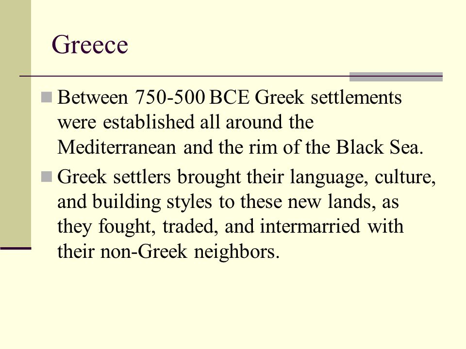 Greece Between 750-500 BCE Greek settlements were established all around the Mediterranean and the rim of the Black Sea. Greek settlers brought their