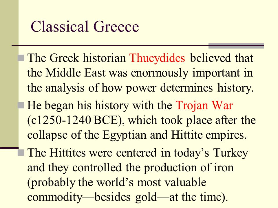 Classical Greece The Greek historian Thucydides believed that the Middle East was enormously important in the analysis of how power determines history