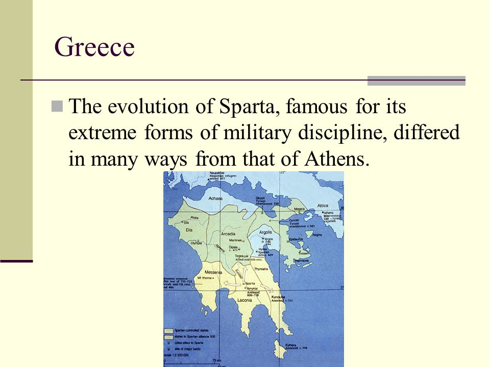 Greece The evolution of Sparta, famous for its extreme forms of military discipline, differed in many ways from that of Athens.