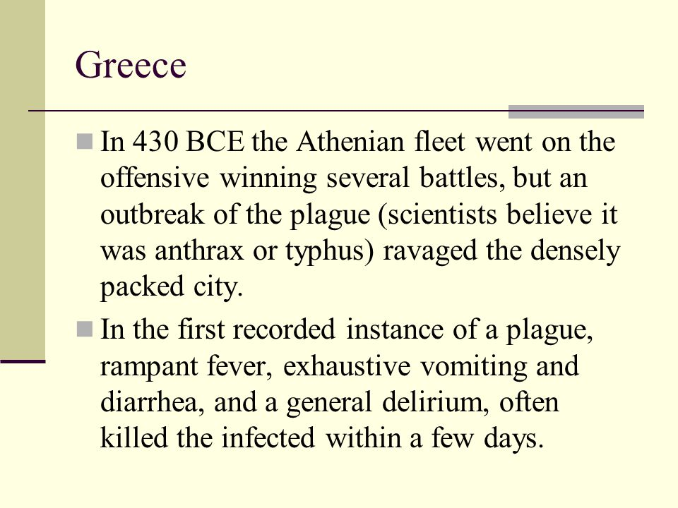 Greece In 430 BCE the Athenian fleet went on the offensive winning several battles, but an outbreak of the plague (scientists believe it was anthrax o