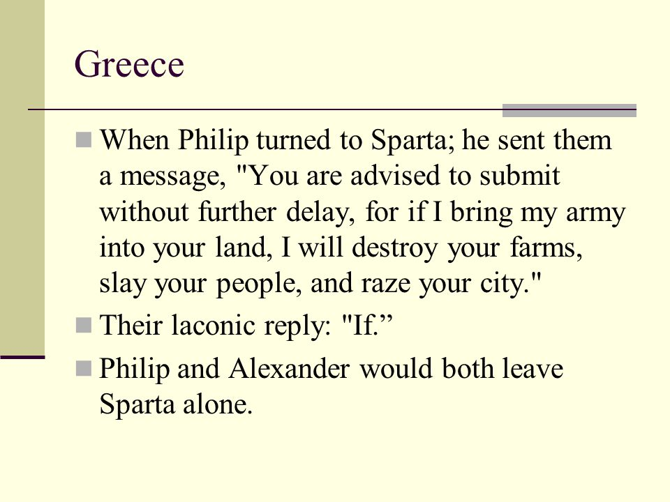 Greece When Philip turned to Sparta; he sent them a message,