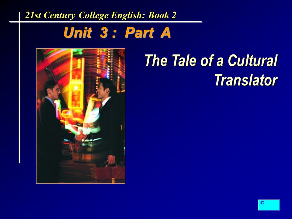 Unit 3 : Part A Unit 3 : Part A 21st Century College English: Book 2 The Tale of a Cultural Translator