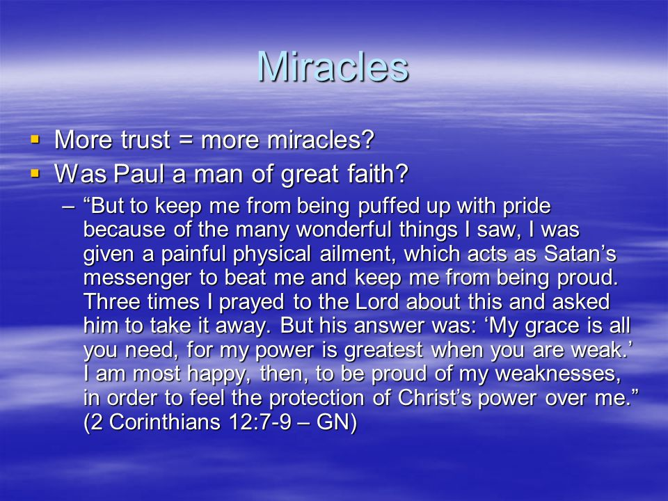 Miracles  More trust = more miracles.  Was Paul a man of great faith.