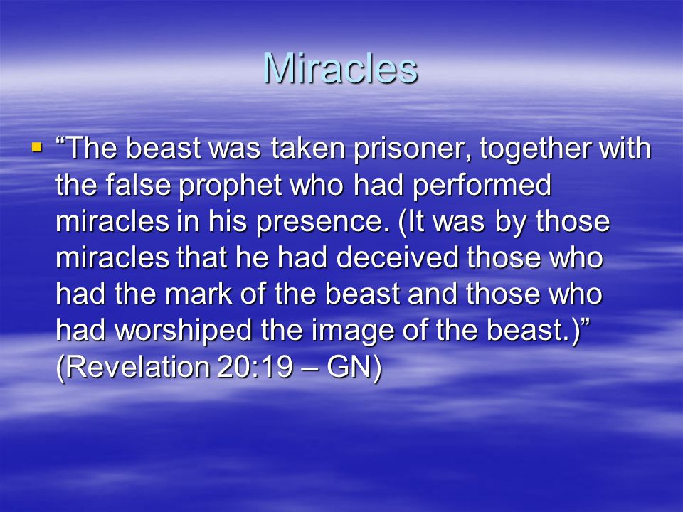 Miracles  The beast was taken prisoner, together with the false prophet who had performed miracles in his presence.