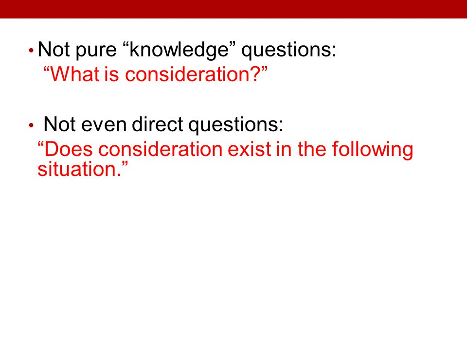 Not pure knowledge questions: What is consideration Not even direct questions: Does consideration exist in the following situation.