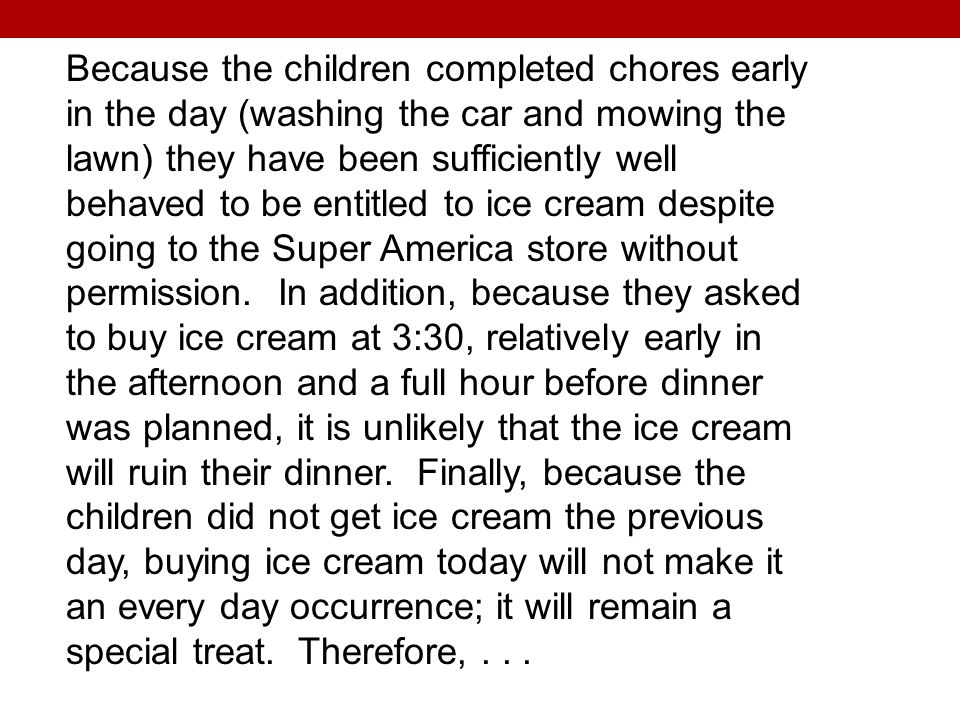Because the children completed chores early in the day (washing the car and mowing the lawn) they have been sufficiently well behaved to be entitled to ice cream despite going to the Super America store without permission.