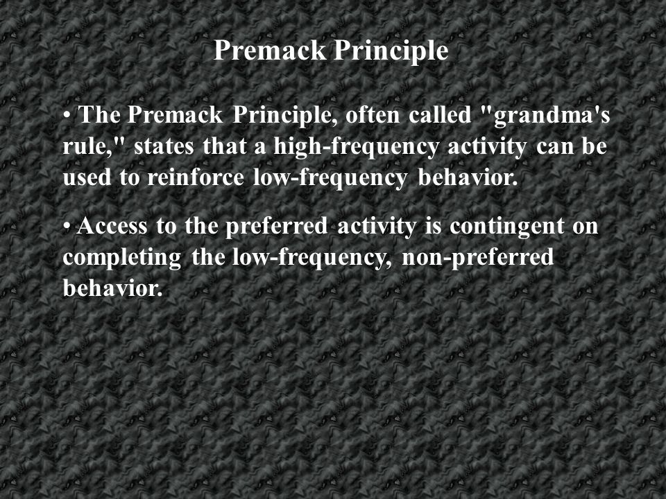 Premack Principle The high frequency behavior to use as a reinforcer can be determined by: 1.