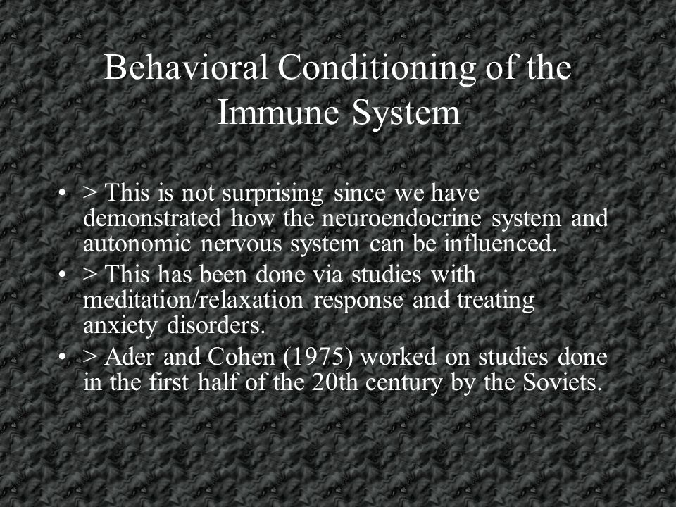 Behavioral Conditioning of the Immune System > This is not surprising since we have demonstrated how the neuroendocrine system and autonomic nervous system can be influenced.