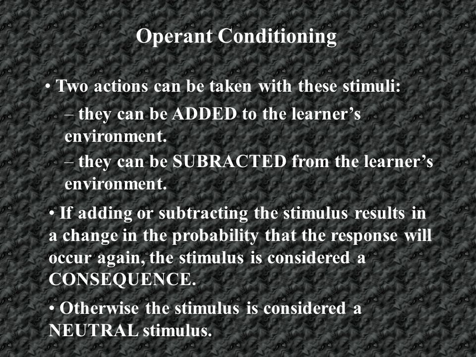 Operant Conditioning There are 4 major techniques or methods used in operant conditioning.