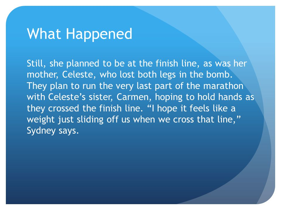 What Happened Still, she planned to be at the finish line, as was her mother, Celeste, who lost both legs in the bomb.