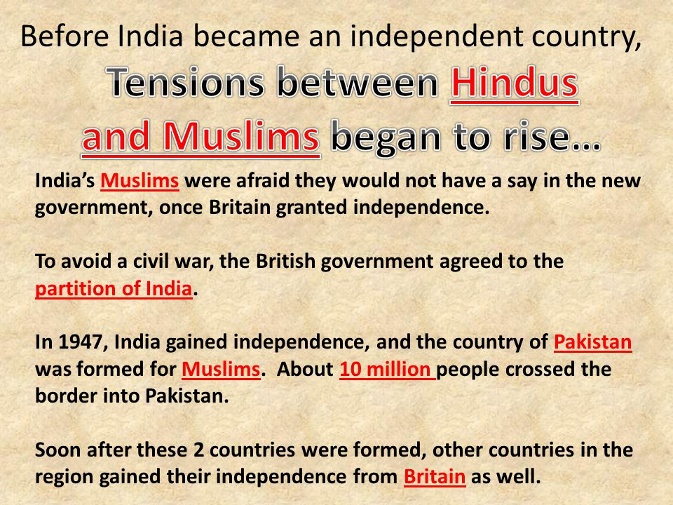 Before India became an independent country, India's Muslims were afraid they would not have a say in the new government, once Britain granted independence.