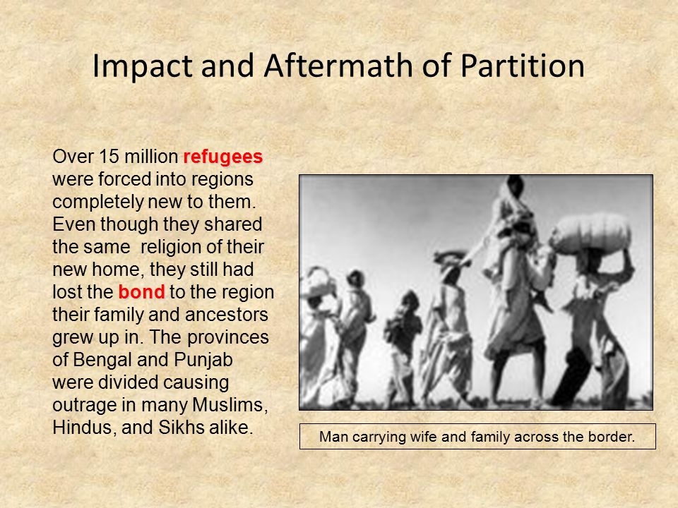 Impact and Aftermath of Partition refugees bond Over 15 million refugees were forced into regions completely new to them.