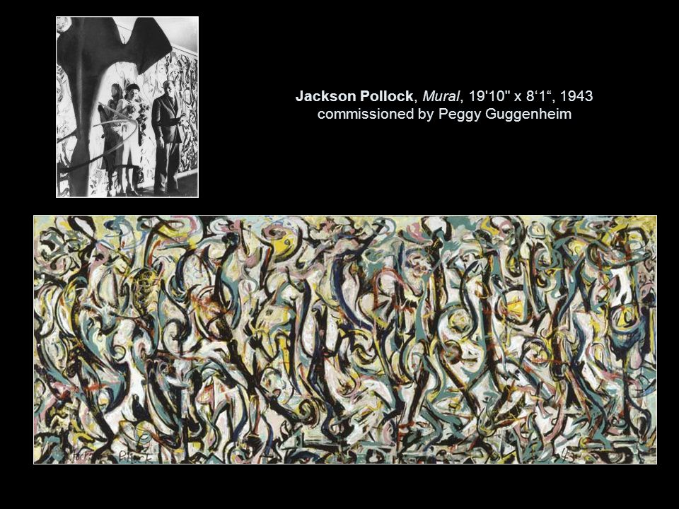 Jackson Pollock, Mural, 19 10 x 8'1 , 1943 commissioned by Peggy Guggenheim