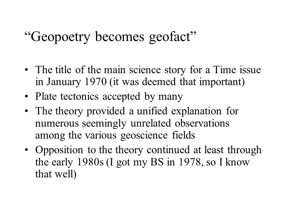 """Geopoetry becomes geofact"" The title of the main science story for a Time issue in January 1970 (it was deemed that important) Plate tectonics accept"