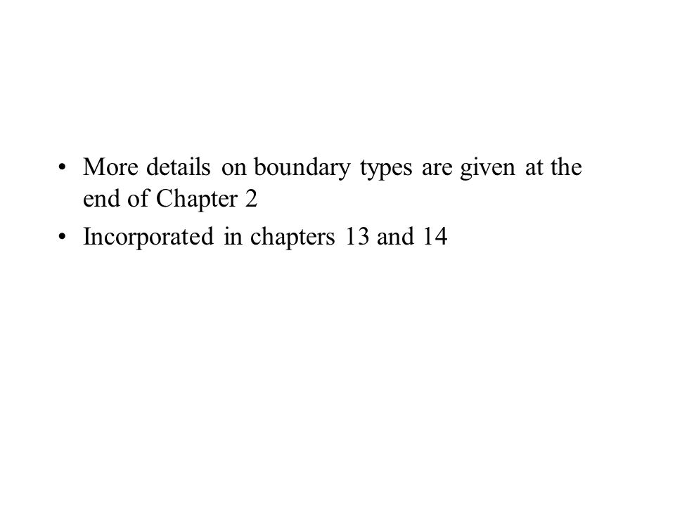 More details on boundary types are given at the end of Chapter 2 Incorporated in chapters 13 and 14