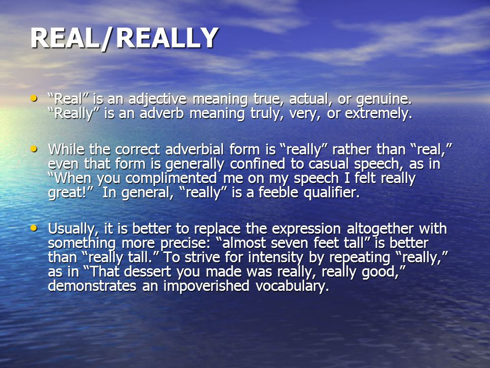 REAL/REALLY Real is an adjective meaning true, actual, or genuine.