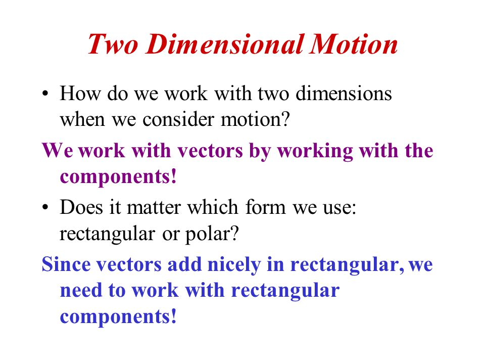 Two Dimensional Motion How do we work with two dimensions when we consider motion.