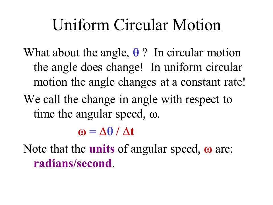 Uniform Circular Motion What about the angle,  . In circular motion the angle does change.