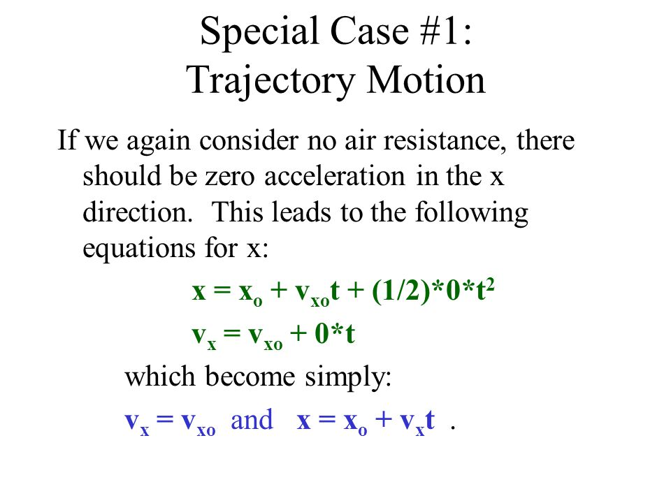 Special Case #1: Trajectory Motion If we again consider no air resistance, there should be zero acceleration in the x direction.
