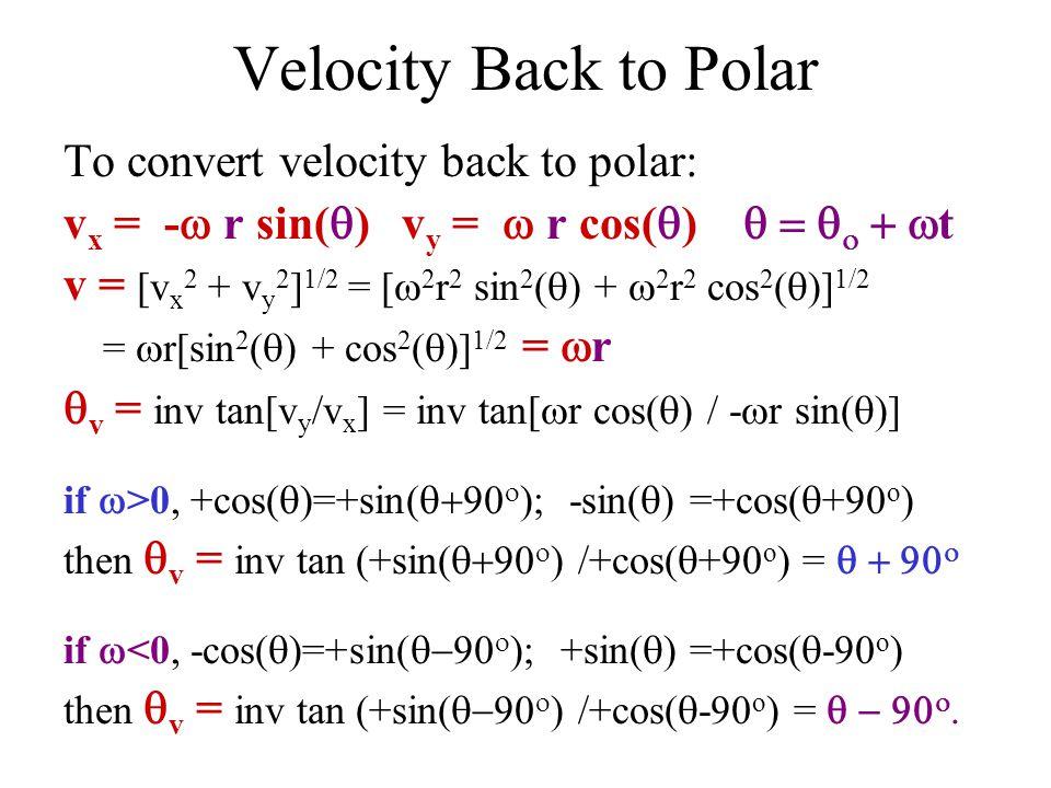Velocity Back to Polar To convert velocity back to polar: v x = -  r sin(  ) v y =  r cos(  )    t v = [v x 2 + v y 2 ] 1/2 = [  2 r