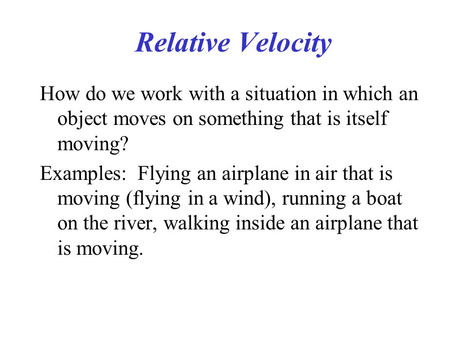 Relative Velocity How do we work with a situation in which an object moves on something that is itself moving.