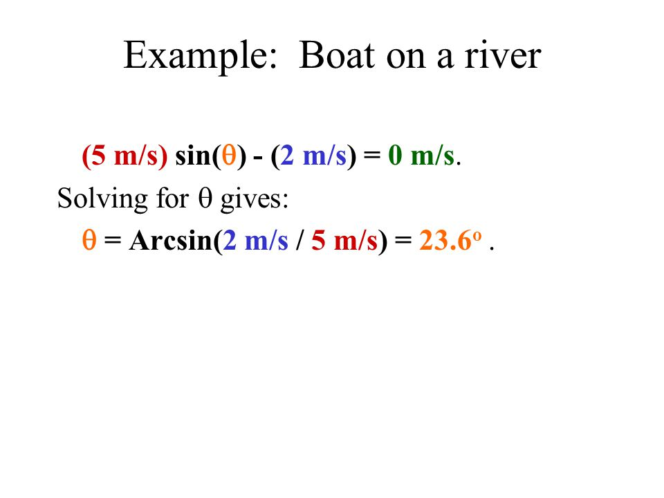 Example: Boat on a river (5 m/s) sin(  ) - (2 m/s) = 0 m/s.