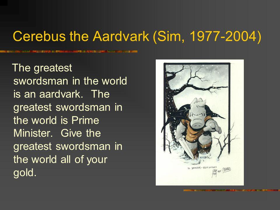 Cerebus the Aardvark (Sim, 1977-2004) The greatest swordsman in the world is an aardvark.