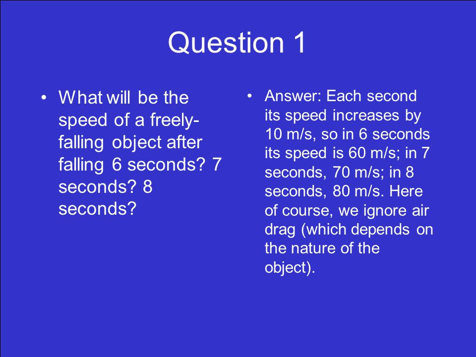 Question 1 What will be the speed of a freely- falling object after falling 6 seconds.