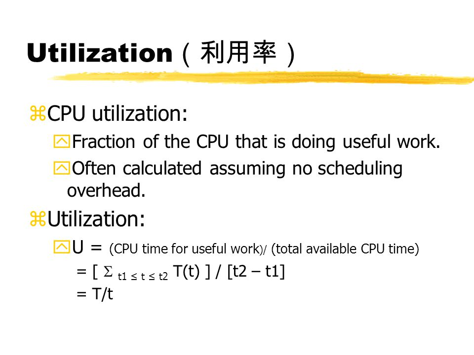 Utilization (利用率) zCPU utilization: yFraction of the CPU that is doing useful work.