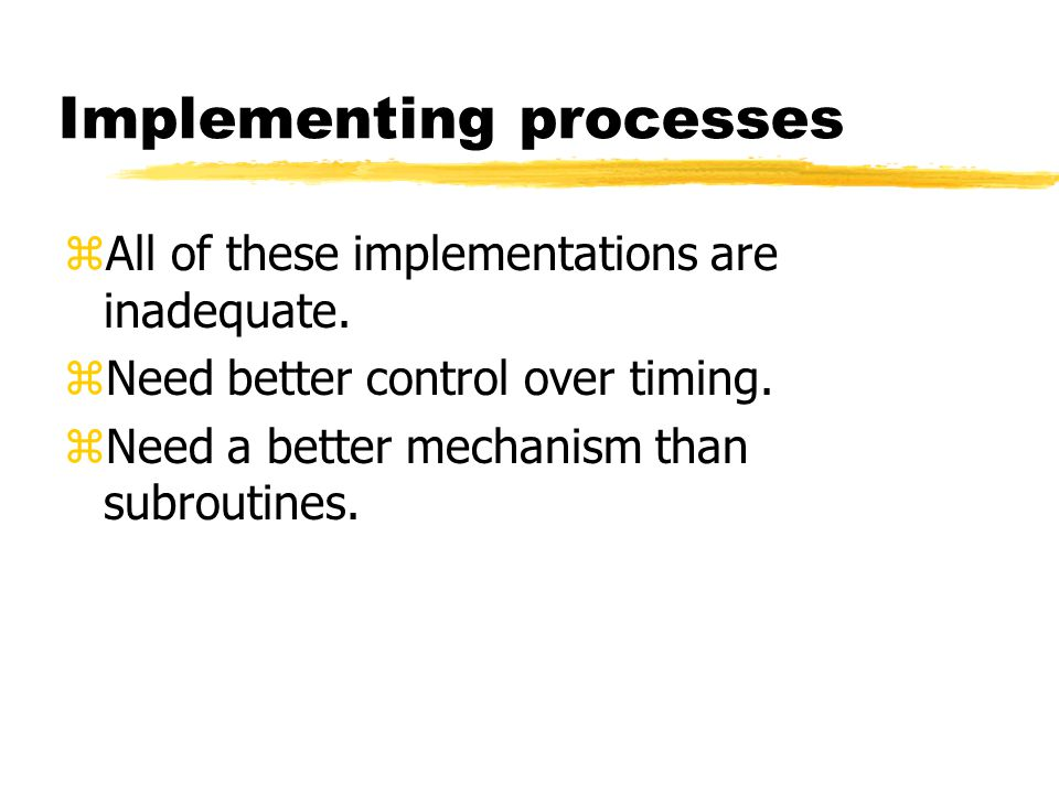 Implementing processes zAll of these implementations are inadequate.