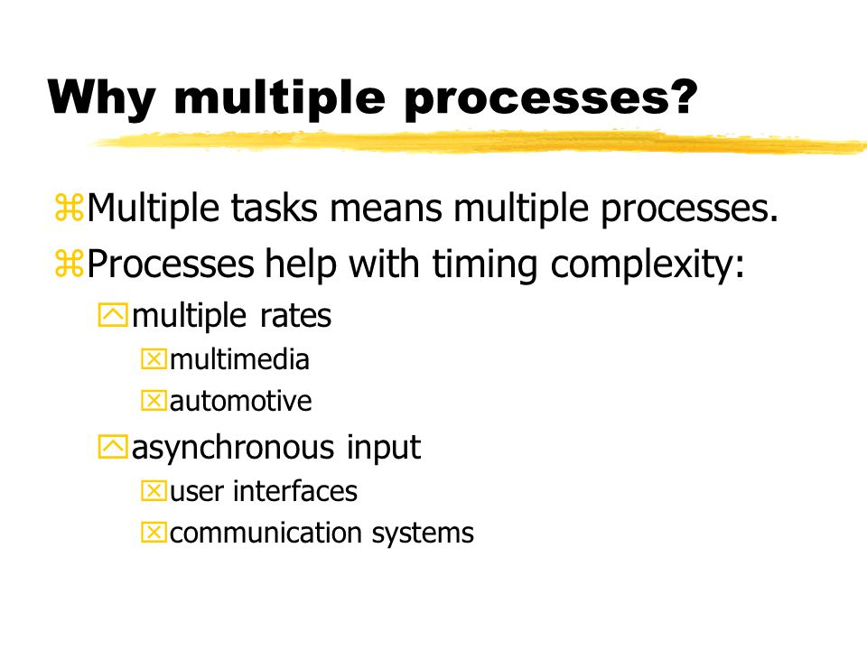 Why multiple processes. zMultiple tasks means multiple processes.