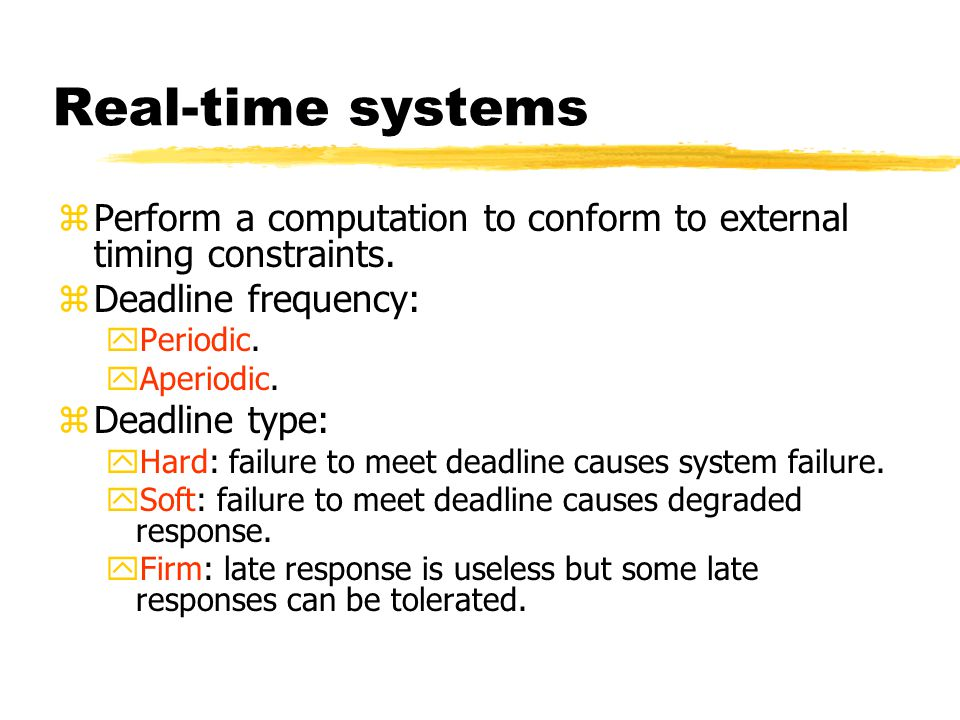 Real-time systems zPerform a computation to conform to external timing constraints.
