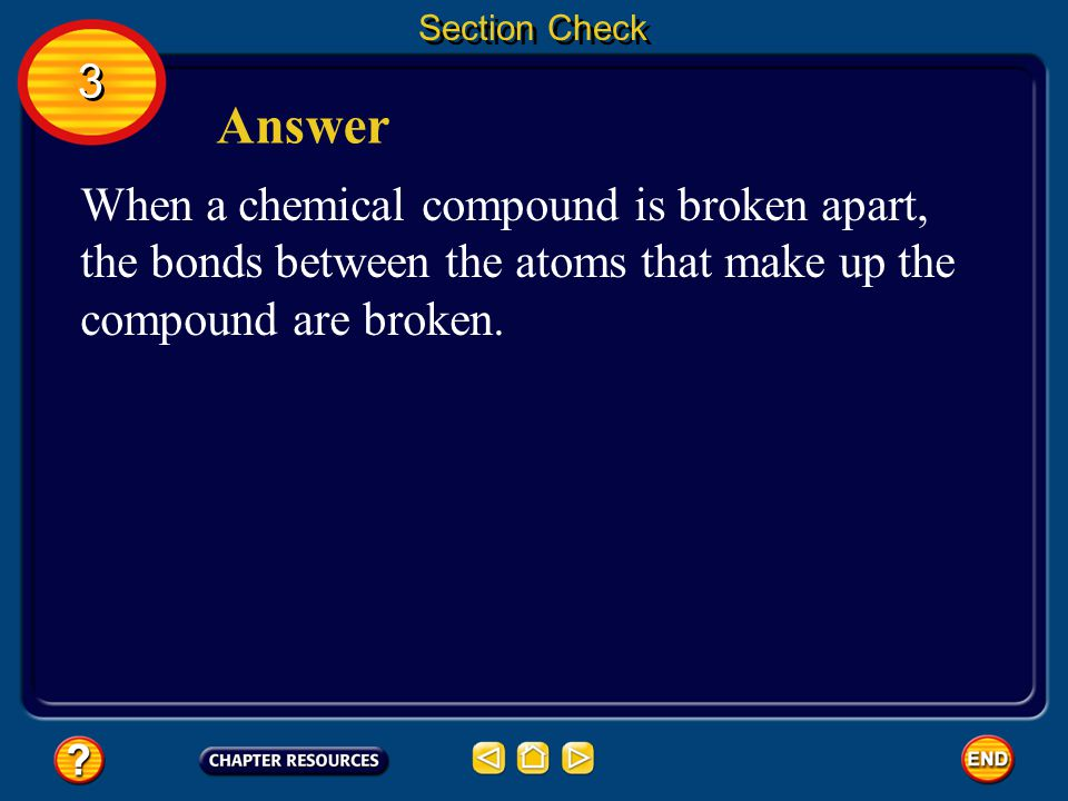 Section Check 3 3 What occurs when a chemical compound is broken apart? Question 2