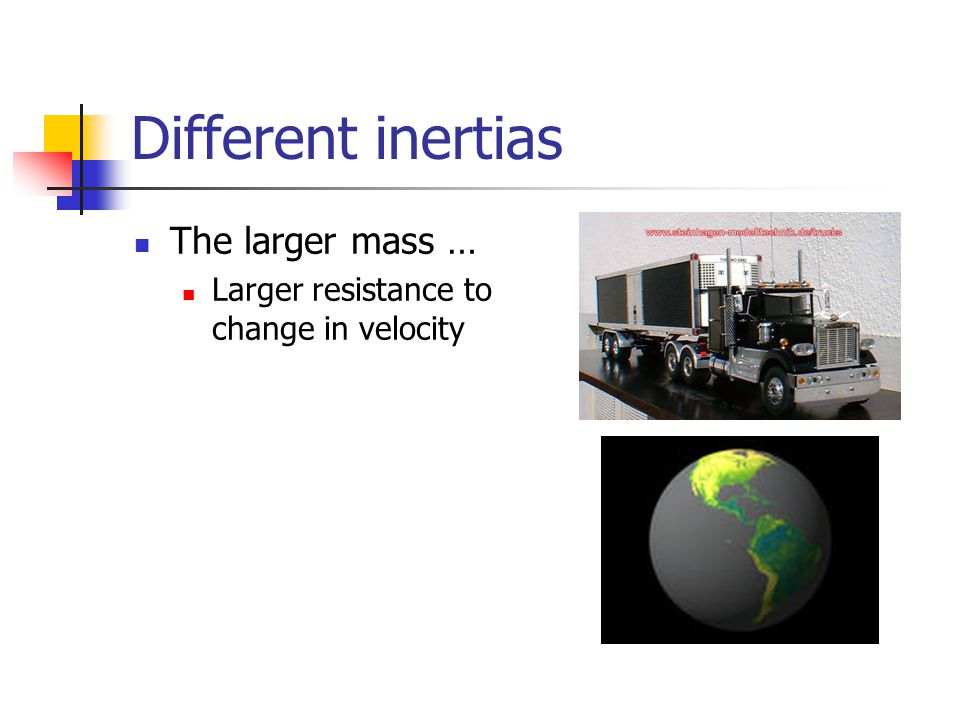 Different inertias The larger mass … Larger resistance to change in velocity