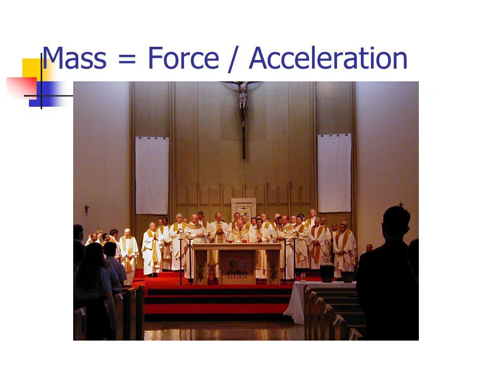 Mass = Force / Acceleration