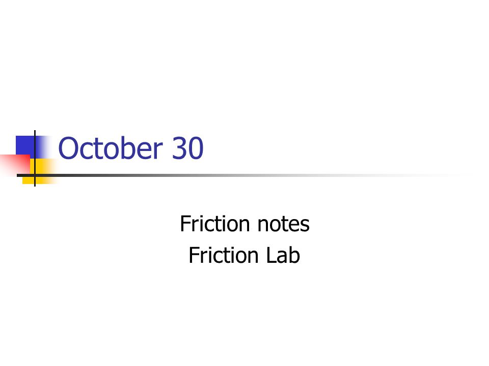 October 30 Friction notes Friction Lab