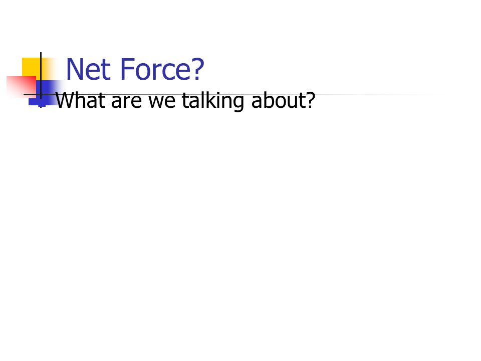 Net Force? What are we talking about?