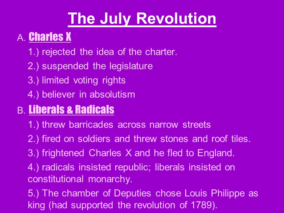 The July Revolution A. Charles X 1.) rejected the idea of the charter.