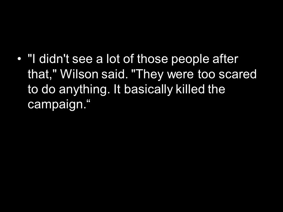 I didn t see a lot of those people after that, Wilson said.