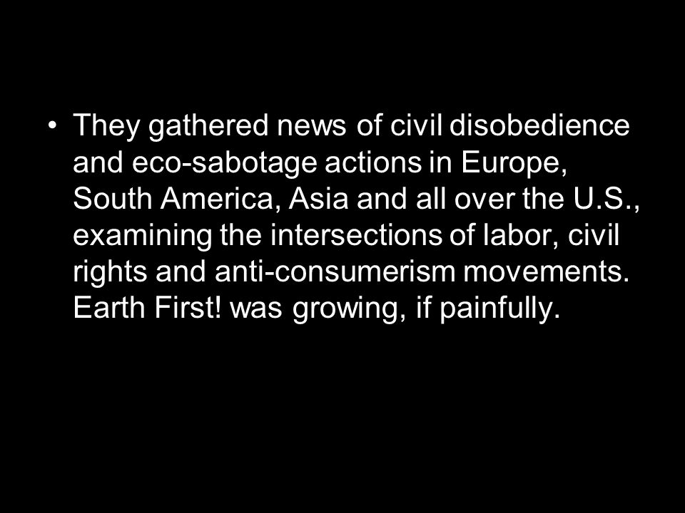 They gathered news of civil disobedience and eco-sabotage actions in Europe, South America, Asia and all over the U.S., examining the intersections of labor, civil rights and anti-consumerism movements.