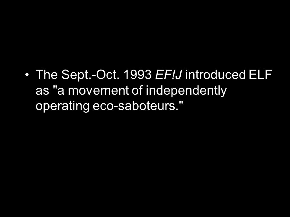 The Sept.-Oct. 1993 EF!J introduced ELF as a movement of independently operating eco-saboteurs.
