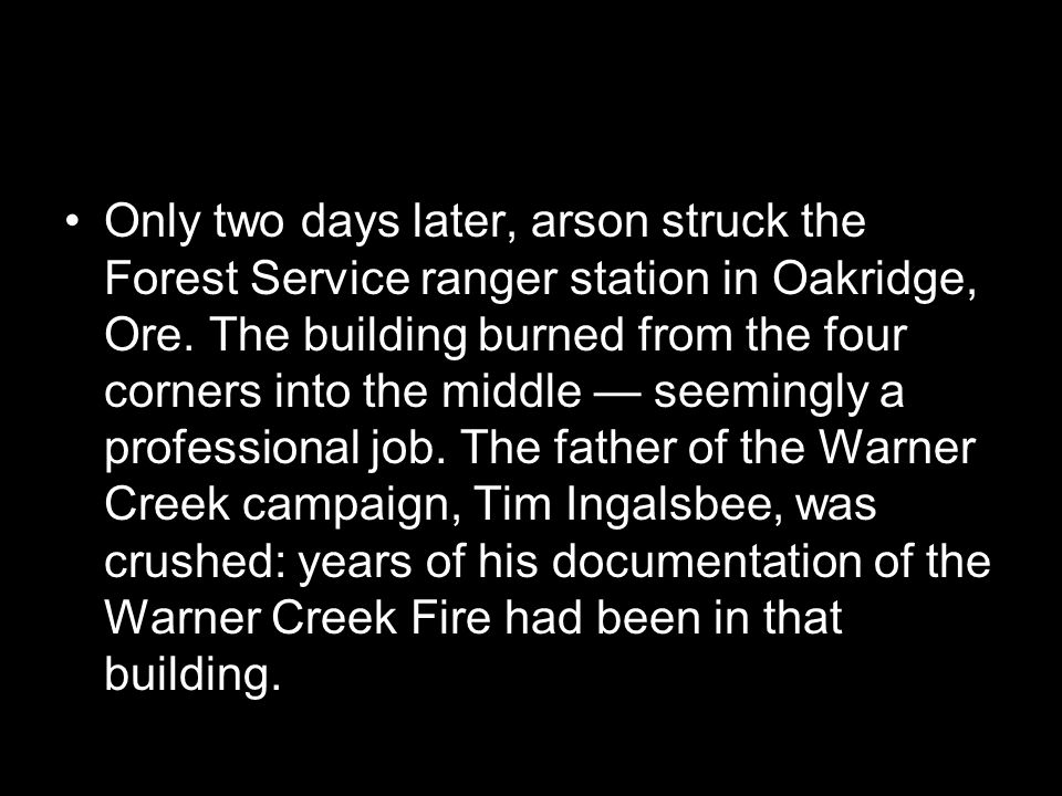 Only two days later, arson struck the Forest Service ranger station in Oakridge, Ore.