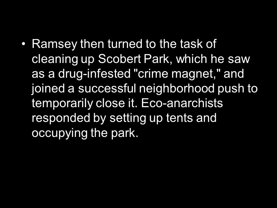Ramsey then turned to the task of cleaning up Scobert Park, which he saw as a drug-infested crime magnet, and joined a successful neighborhood push to temporarily close it.