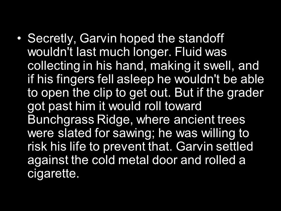 Secretly, Garvin hoped the standoff wouldn t last much longer.