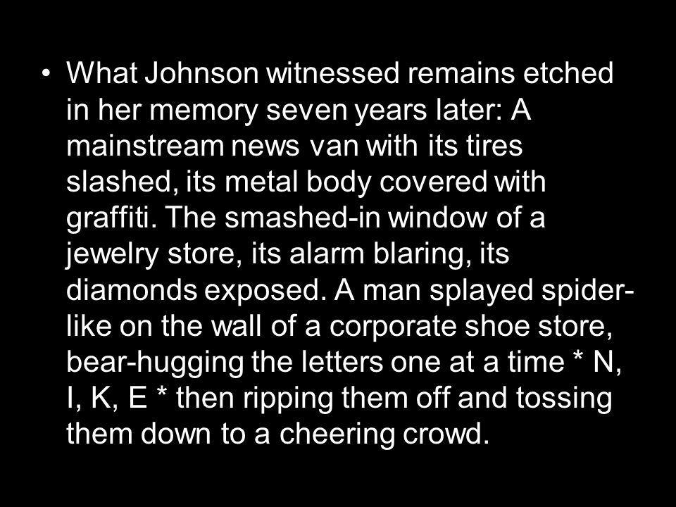 What Johnson witnessed remains etched in her memory seven years later: A mainstream news van with its tires slashed, its metal body covered with graffiti.